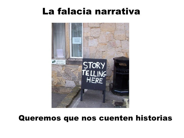 La falacia narrativa Queremos que nos cuenten historias