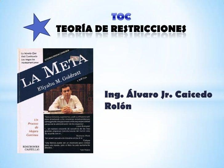 TEORÍA DE RESTRICCIONES        Ing. Álvaro Jr. Caicedo        Rolón
