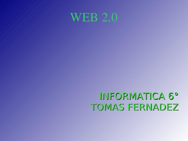 WEB 2.0 INFORMATICA 6° TOMAS FERNADEZ