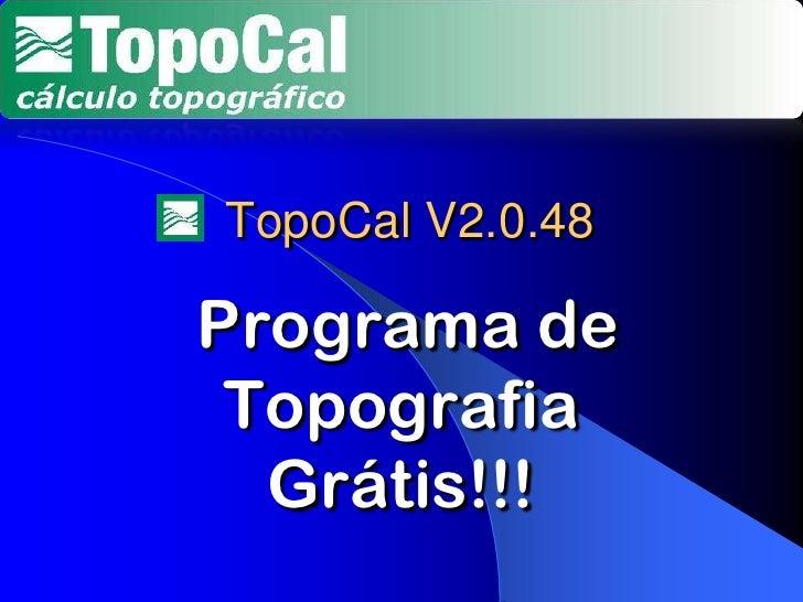 TopoCalV2.0.48<br />Programa de Topografia <br />Grátis!!!<br />