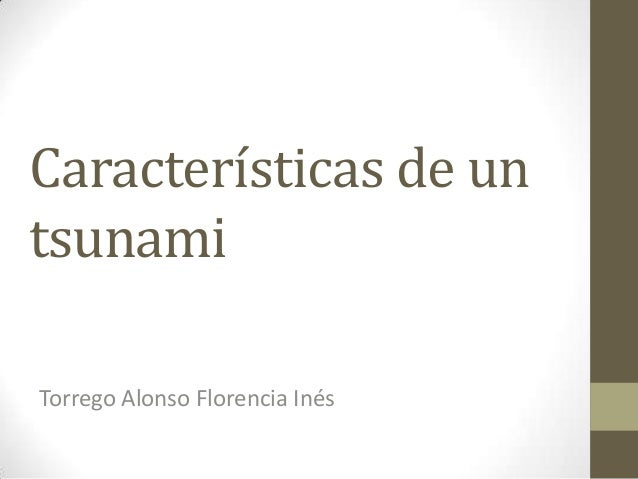 Características de un tsunami Torrego Alonso Florencia Inés
