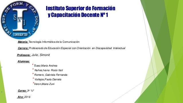 Instituto Superior de Formación y Capacitación Docente Nº 1 Materia: Tecnología Informática de la Comunicación Carrera: Pr...