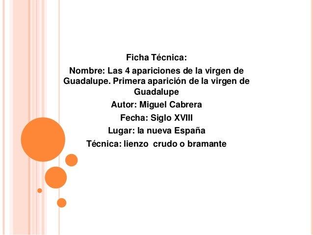 Ficha Técnica: Nombre: Las 4 apariciones de la virgen deGuadalupe. Primera aparición de la virgen de                Guadal...