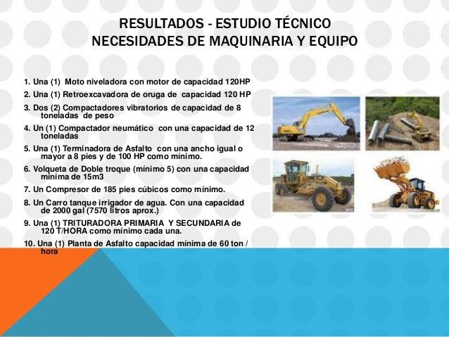 RESULTADOS - ESTUDIO TÉCNICO                 NECESIDADES DE MAQUINARIA Y EQUIPO1. Una (1) Moto niveladora con motor de cap...