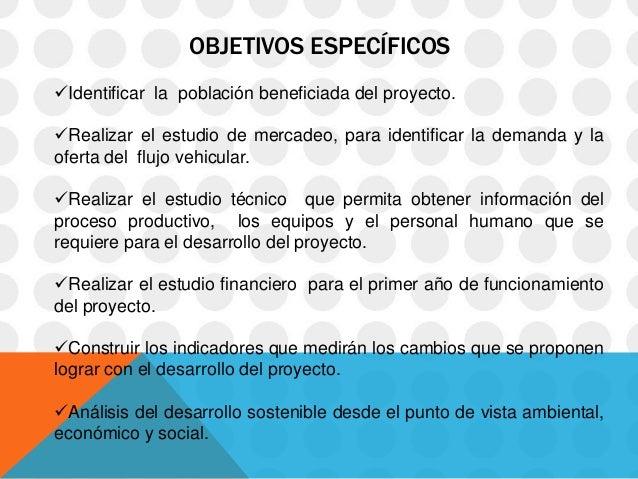 OBJETIVOS ESPECÍFICOSIdentificar la población beneficiada del proyecto.Realizar el estudio de mercadeo, para identificar...