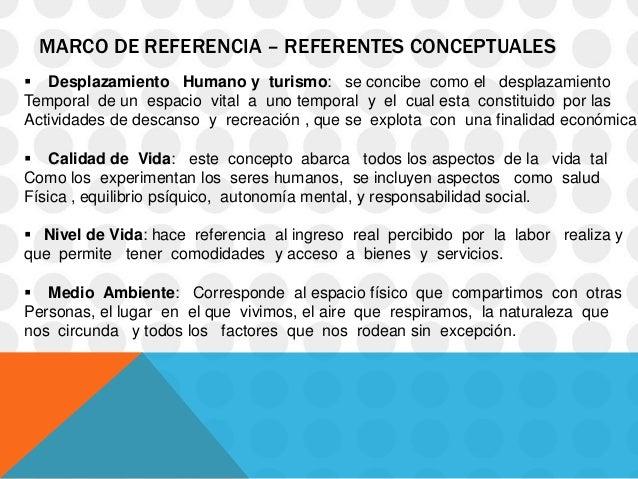MARCO DE REFERENCIA – REFERENTES CONCEPTUALES Desplazamiento Humano y turismo: se concibe como el desplazamientoTemporal ...