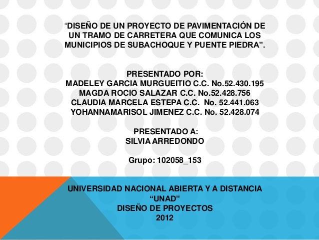"""""""DISEÑO DE UN PROYECTO DE PAVIMENTACIÓN DE UN TRAMO DE CARRETERA QUE COMUNICA LOSMUNICIPIOS DE SUBACHOQUE Y PUENTE PIEDRA""""..."""