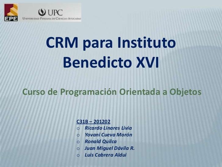 CRM para Instituto       Benedicto XVICurso de Programación Orientada a Objetos            C31B – 201202            o Rica...