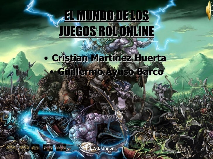 EL MUNDO DE LOS JUEGOS ROL ONLINE <ul><li>Cristian Martínez Huerta  </li></ul><ul><li>Guillermo Ayuso Barco </li></ul>