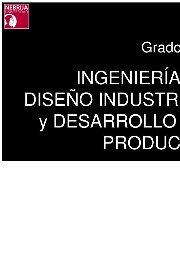 Grado en:     INGENIERÍA enDISEÑO INDUSTRIAL y DESARROLLO del        PRODUCTO
