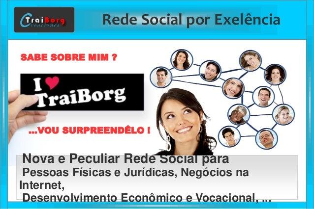 Rede Social por Exelência  Nova e Peculiar Rede Social para  Pessoas Físicas e Jurídicas, Negócios na Internet,  Desenvolv...
