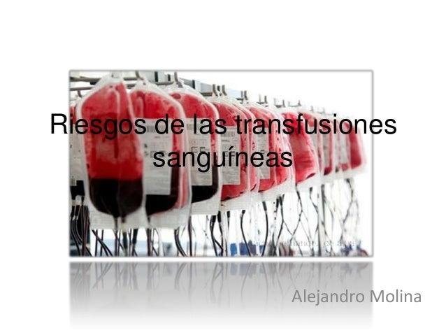 Riesgos de las transfusiones sanguíneas Alejandro Molina