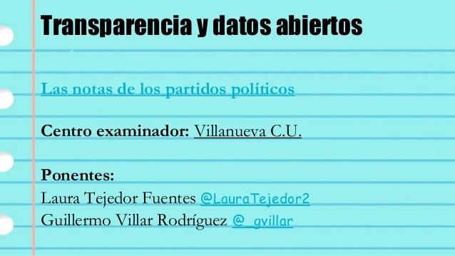 Las notas de los partidos políticos Ponentes: Guillermo Villar Rodríguez @_gvillar Laura Tejedor Fuentes @LauraTejedor2 Tr...