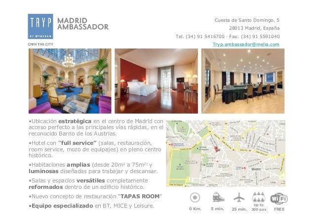 Cuesta de Santo Domingo, 5 28013 Madrid, España Tel. (34) 91 5416700 · Fax: (34) 91 5591040 Tryp.ambassador@melia.com  •Ub...