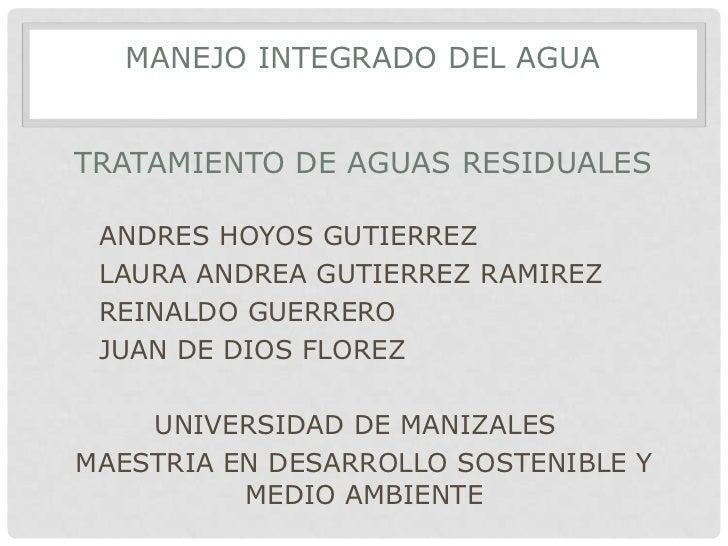 MANEJO INTEGRADO DEL AGUATRATAMIENTO DE AGUAS RESIDUALES ANDRES HOYOS GUTIERREZ LAURA ANDREA GUTIERREZ RAMIREZ REINALDO GU...