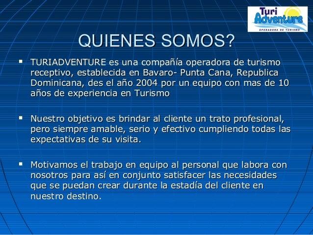 QUIENES SOMOS?QUIENES SOMOS?  TURIADVENTURE es una compañía operadora de turismoTURIADVENTURE es una compañía operadora d...