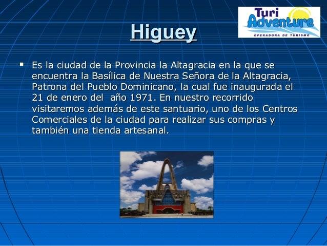 HigueyHiguey  Es la ciudad de la Provincia la Altagracia en la que seEs la ciudad de la Provincia la Altagracia en la que...