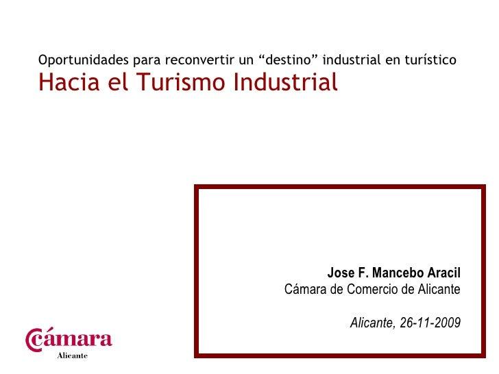 """Oportunidades para reconvertir un """"destino"""" industrial en turístico  Hacia el Turismo Industrial Jose F. Mancebo Aracil Cá..."""