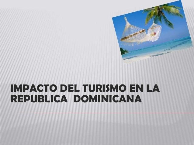 IMPACTO DEL TURISMO EN LA REPUBLICA DOMINICANA