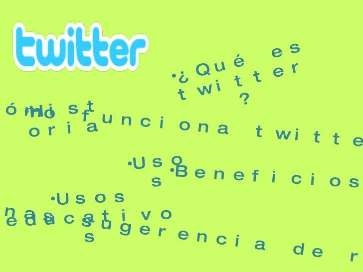 <ul><li>¿Qué es twitter? </li></ul><ul><li>Historia </li></ul><ul><li>Usos </li></ul><ul><li>Usos educativos </li></ul><ul...