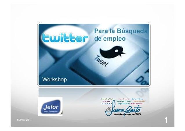 1Marzo 2013Para la Búsquedade empleoWorkshop