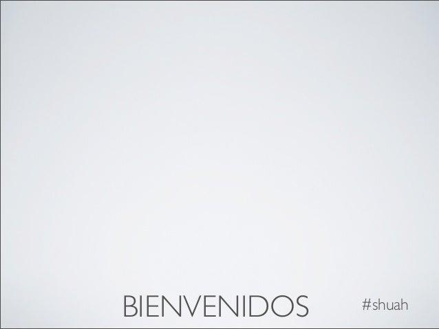 BIENVENIDOS   #shuah