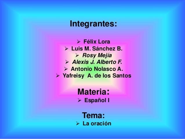 Integrantes:  Félix Lora  Luis M. Sánchez B.  Rosy Mejía  Alexis J. Alberto F.  Antonio Nolasco A.  Yafreisy A. de l...