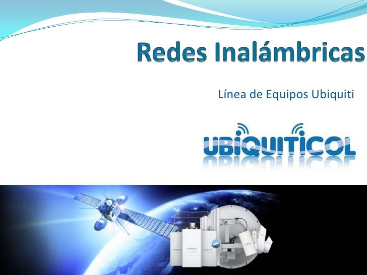 Redes Inalámbricas<br />Línea de Equipos Ubiquiti<br />