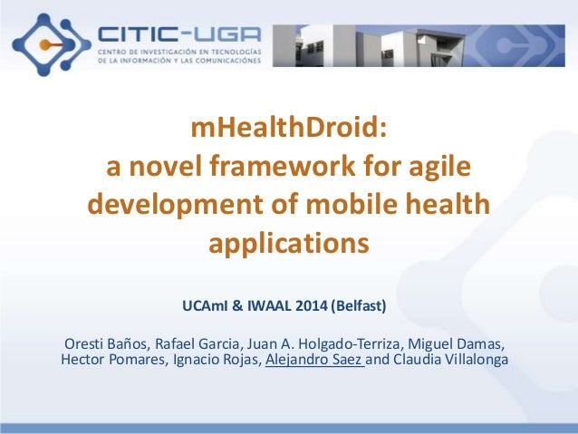 mHealthDroid:  a novel framework for agile  development of mobile health  applications  UCAmI & IWAAL 2014 (Belfast)  Ores...