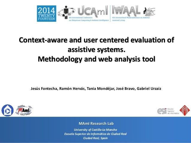 Context-aware and user centered evaluation of assistive systems. Methodology and web analysis tool Jesús Fontecha, Ramón H...