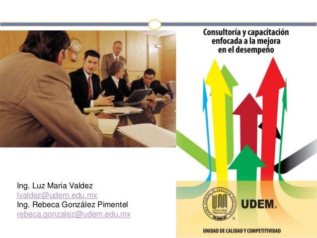 Ing. Luz Maria Valdezlvaldez@udem.edu.mxIng. Rebeca González Pimentelrebeca.gonzalez@udem.edu.mx