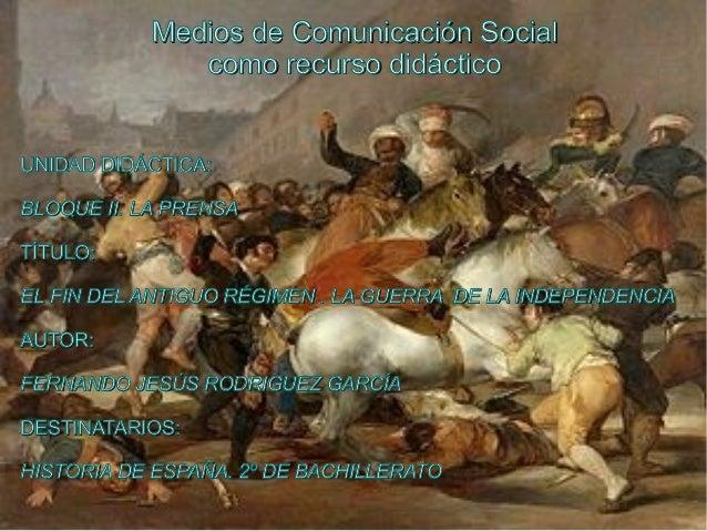 Medios de Comunicación Social como recurso didáctico  UNIDAD DIDÁCTICA: BLOQUE II. LA PRENSA TÍTULO: EL FIN DEL ANTIGUO RÉ...