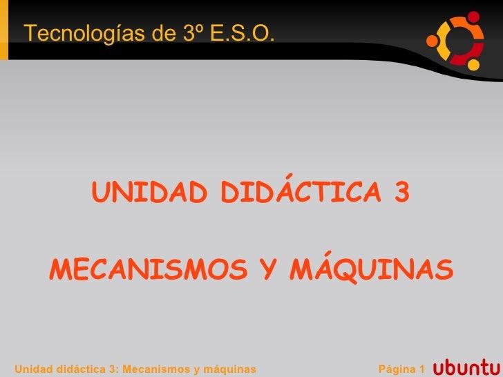 Tecnologías de 3º E.S.O.                  UNIDAD DIDÁCTICA 3       MECANISMOS Y MÁQUINAS   Unidad didáctica 3: Mecanismos ...