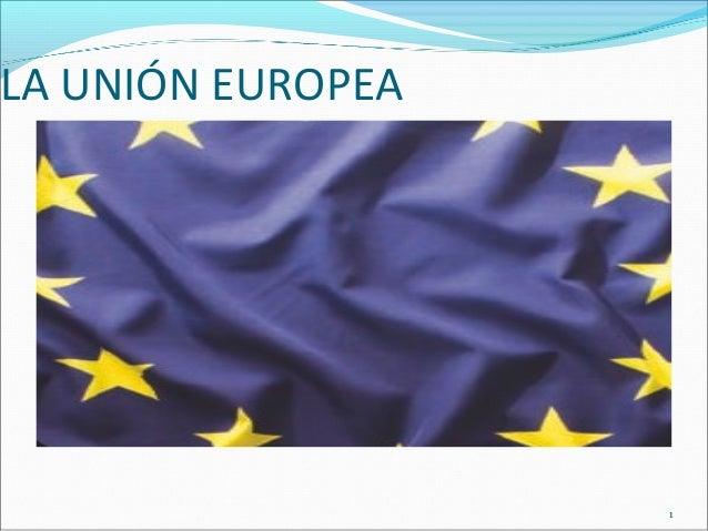 1LA UNIÓN EUROPEA