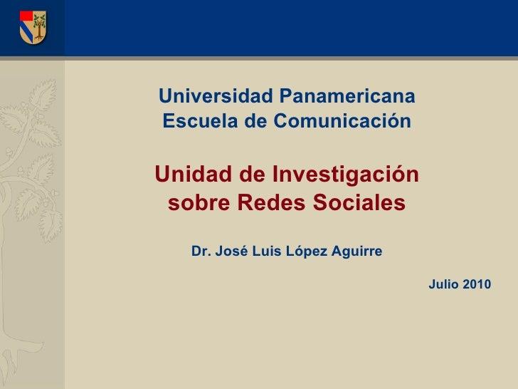 <ul><li>Universidad Panamericana </li></ul><ul><li>Escuela de Comunicación </li></ul><ul><li>Unidad de Investigaci ón </li...