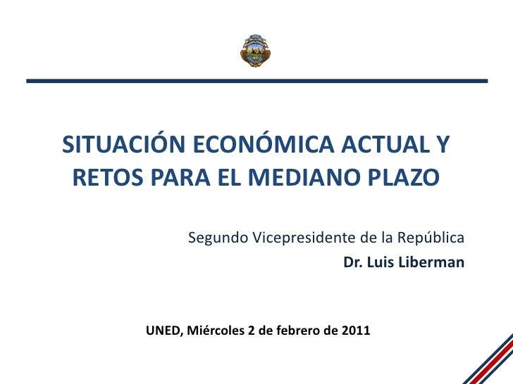 SITUACIÓN ECONÓMICA ACTUAL Y RETOS PARA EL MEDIANO PLAZO            Segundo Vicepresidente de la República                ...
