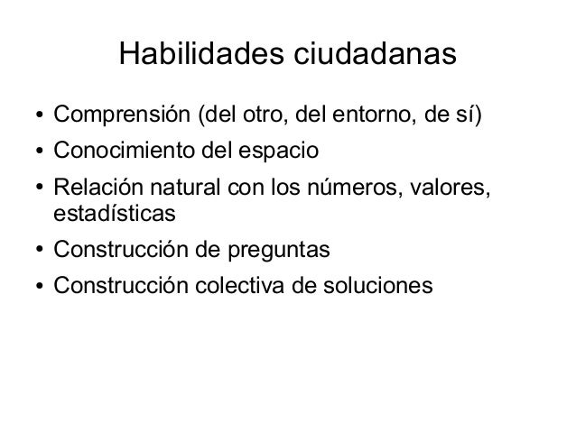 Habilidades ciudadanas ● Comprensión (del otro, del entorno, de sí) ● Conocimiento del espacio ● Relación natural con los ...