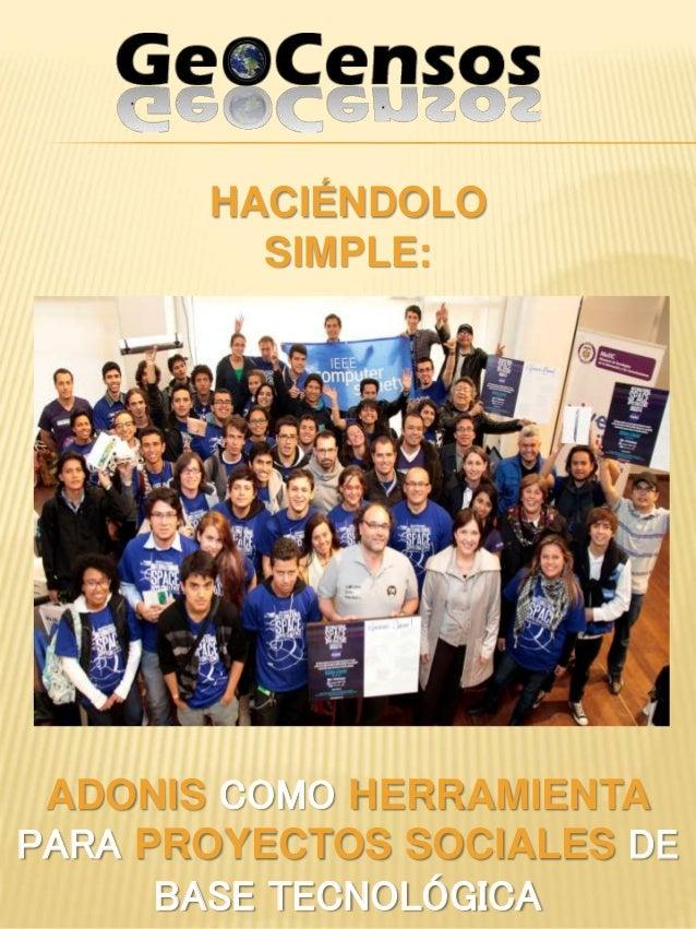 HACIÉNDOLO  SIMPLE:  ADONIS COMO HERRAMIENTA  PARA PROYECTOS SOCIALES DE  BASE TECNOLÓGICA