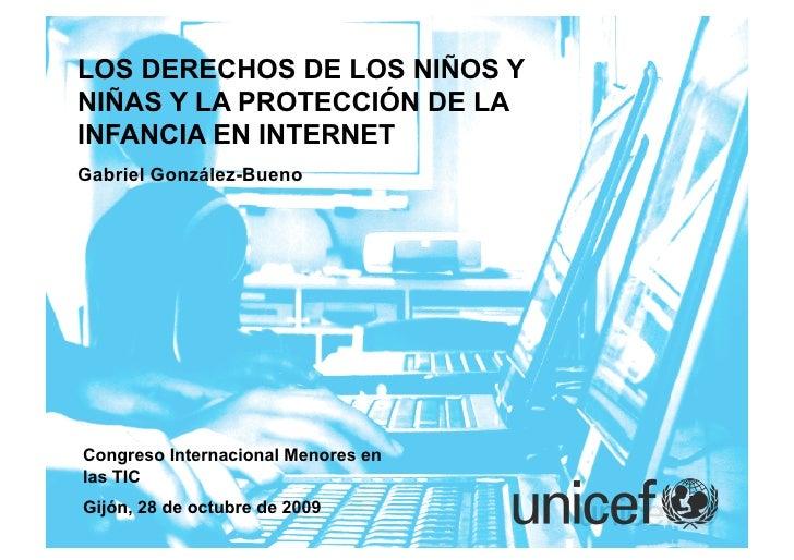 LOS DERECHOS DE LOS NIÑOS Y NIÑAS Y LA PROTECCIÓN DE LA INFANCIA EN INTERNET Gabriel González-Bueno     Congreso Internaci...