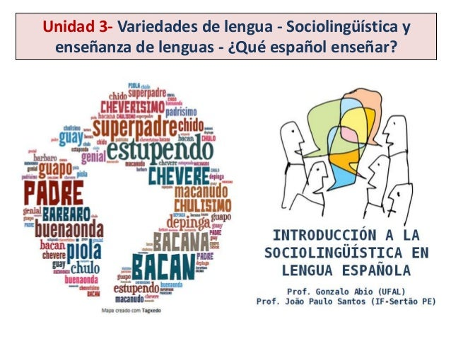 Unidad 3- Variedades de lengua - Sociolingüística y  enseñanza de lenguas - ¿Qué español enseñar?