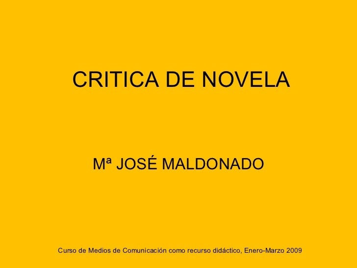 CRITICA DE NOVELA          Mª JOSÉ MALDONADOCurso de Medios de Comunicación como recurso didáctico, Enero-Marzo 2009
