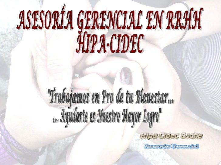 """ASESORÍA GERENCIAL EN RRHH HIPA-CIDEC """"Trabajamos en Pro de tu Bienestar...  ... Ayudarte es Nuestro Mayor Logro"""""""