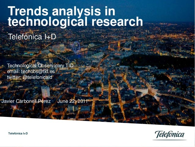 Telefónica I+D Trends analysis in technological research Javier Carbonell Pérez June 22, 2011 Telefónica I+D Technological...