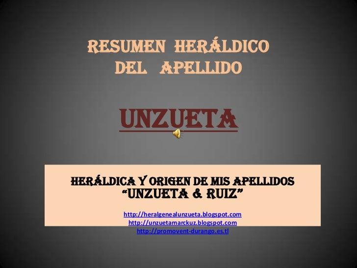 "RESUMEN  HERÁLDICODEL   APELLIDOUnzueta<br />Heráldica y origen de mis apellidos ""Unzueta & Ruiz""<br />http://heralgenealu..."