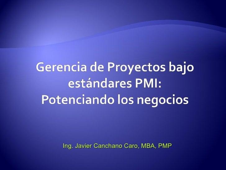 Ing. Javier Canchano Caro, MBA, PMP