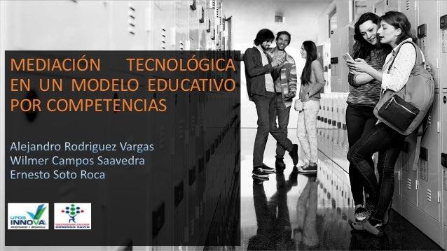 MEDIACIÓN TECNOLÓGICA EN UN MODELO EDUCATIVO POR COMPETENCIAS