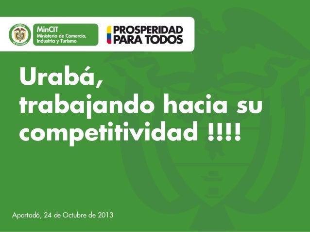 Urabá, trabajando hacia su competitividad !!!!  Apartadó, 24 de Octubre de 2013