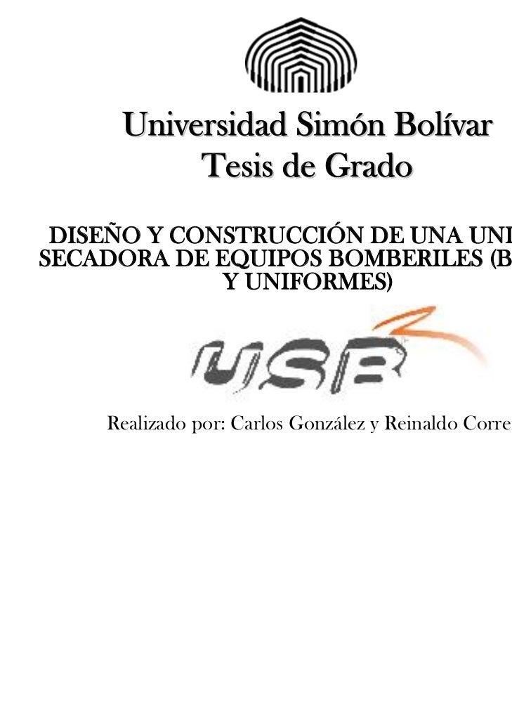 Universidad Simón Bolívar          Tesis de Grado DISEÑO Y CONSTRUCCIÓN DE UNA UNIDADSECADORA DE EQUIPOS BOMBERILES (BOTAS...