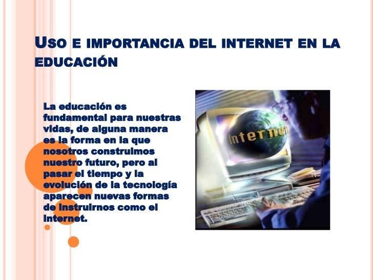 Uso e importancia del internet en la educación<br />La educación es fundamental para nuestras vidas, de alguna manera es l...