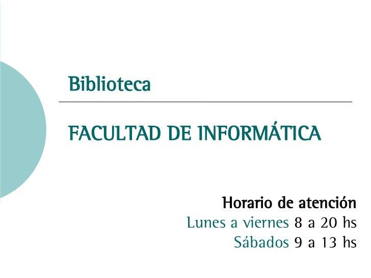 BibliotecaFACULTAD DE INFORMÁTICA                 Horario de atención             Lunes a viernes 8 a 20 hs               ...